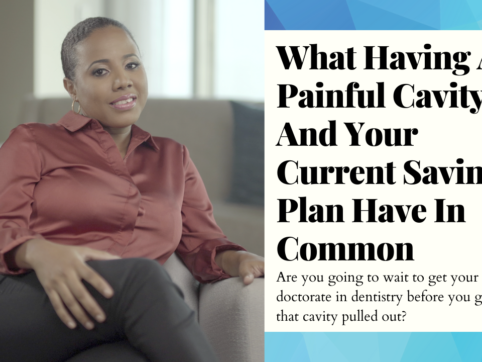 What Having A Painful Cavity And Your Current Savings Plan Have In Common