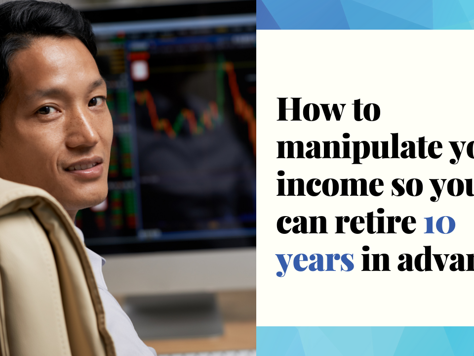 How to manipulate income so you can retire 10 years in advance