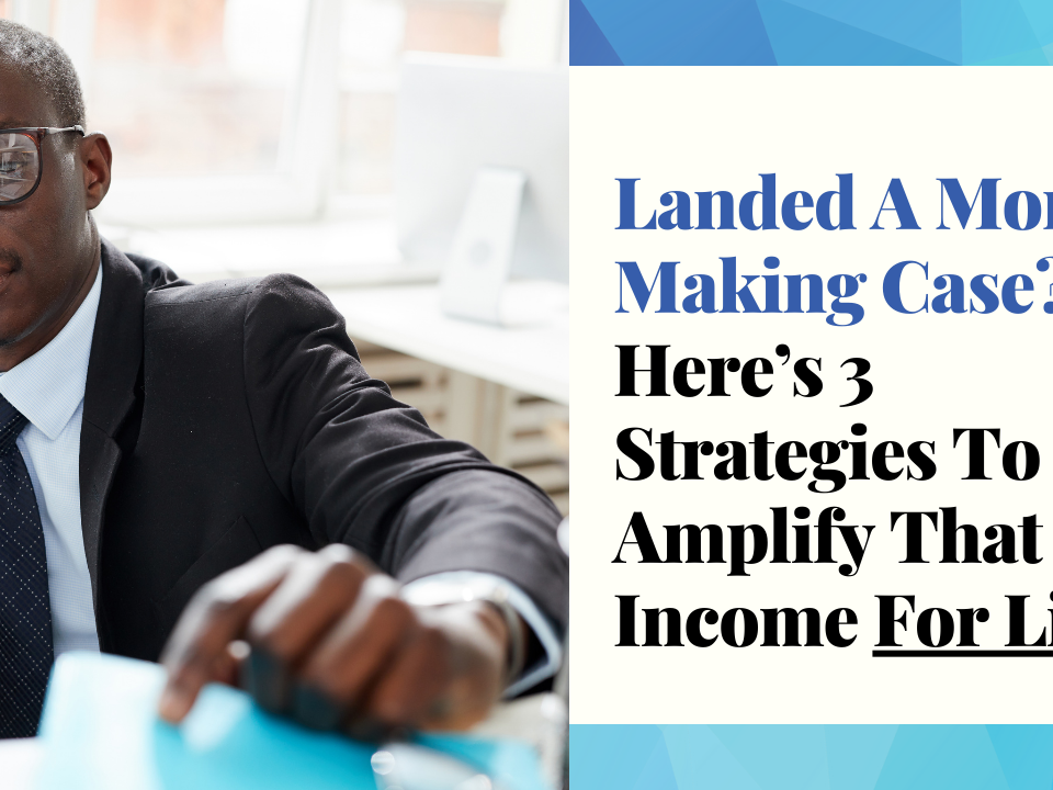 Landed A Money Making Case? Here's 3 Strategies To Amplify That Income For Life