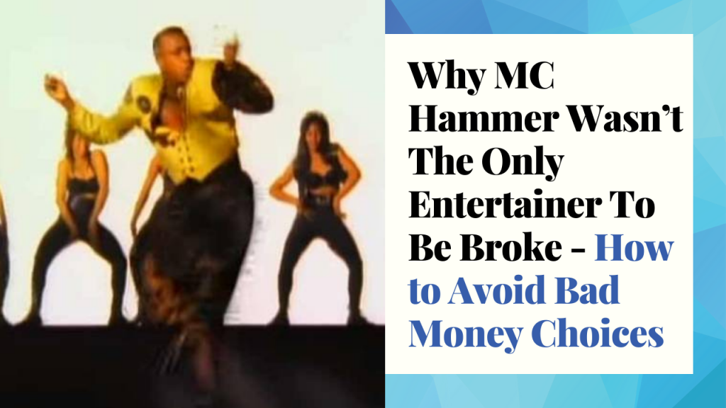 Why MC Hammer Wasn't The Only Entertainer To Be Broke - How To Avoid Bad Money Choices