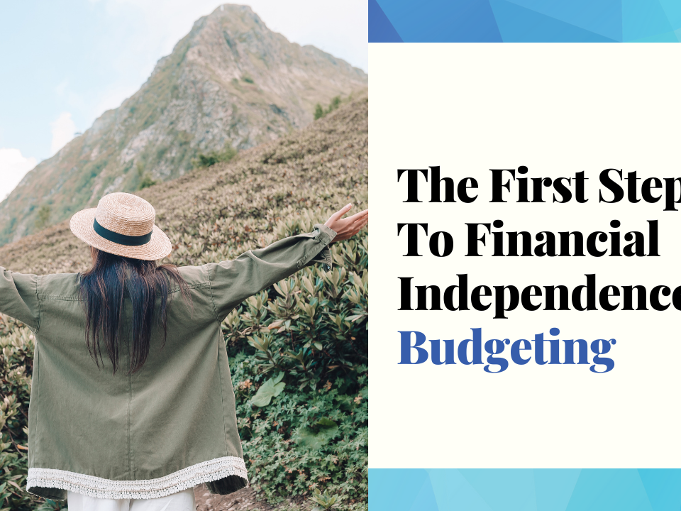 The First Step To Financial Independence - Budgeting
