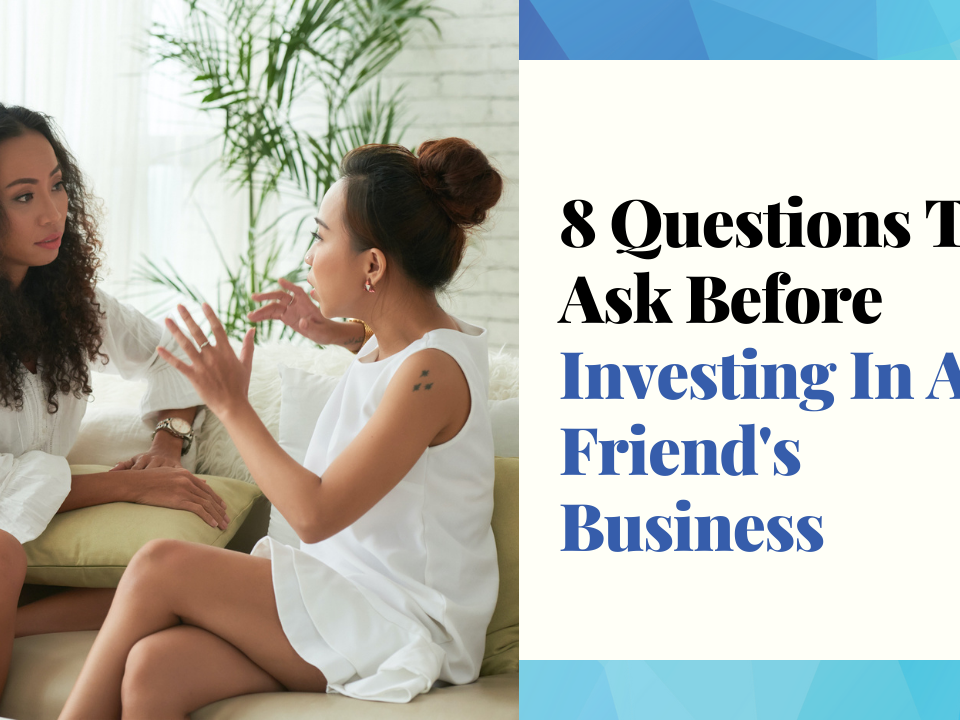 8 Questions To Ask Before Investing In A Friend's Business