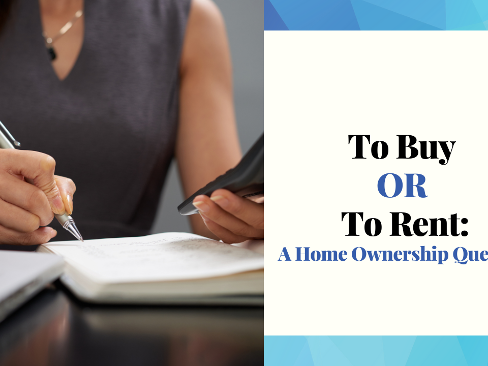 To Buy Or To Rent: A Home Ownership Question